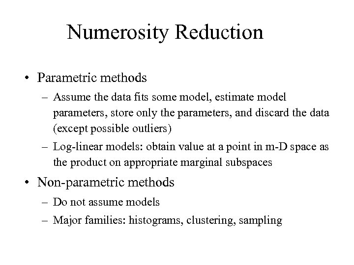 Numerosity Reduction • Parametric methods – Assume the data fits some model, estimate model