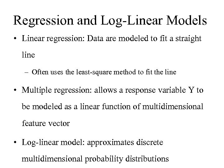 Regression and Log-Linear Models • Linear regression: Data are modeled to fit a straight