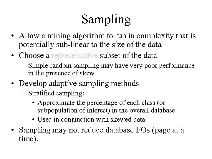 Sampling • Allow a mining algorithm to run in complexity that is potentially sub-linear