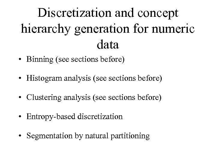 Discretization and concept hierarchy generation for numeric data • Binning (see sections before) •