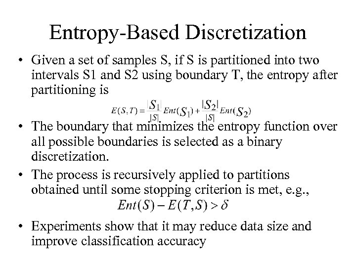 Entropy-Based Discretization • Given a set of samples S, if S is partitioned into