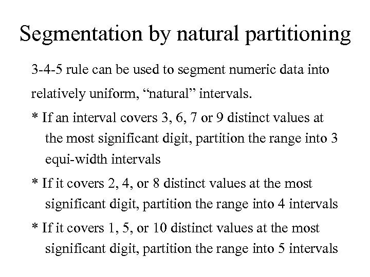 Segmentation by natural partitioning 3 -4 -5 rule can be used to segment numeric