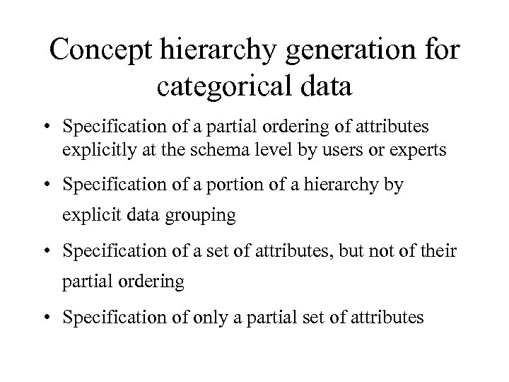 Concept hierarchy generation for categorical data • Specification of a partial ordering of attributes