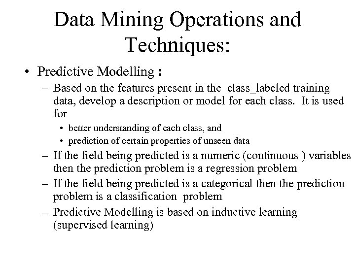 Data Mining Operations and Techniques: • Predictive Modelling : – Based on the features