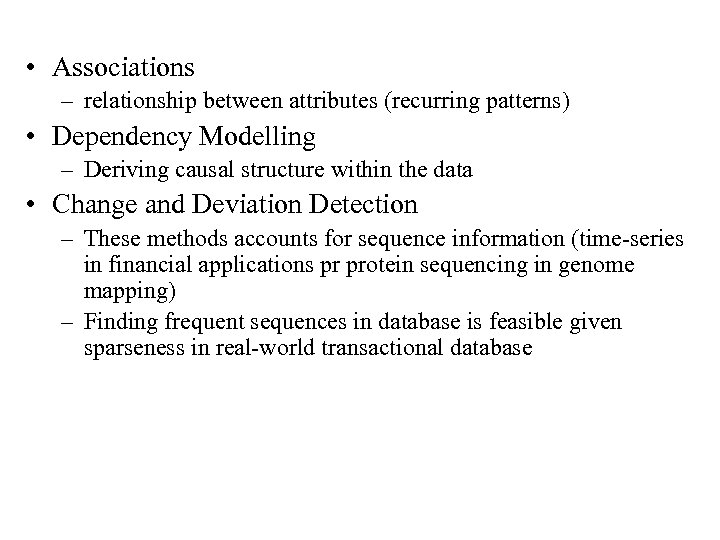 • Associations – relationship between attributes (recurring patterns) • Dependency Modelling – Deriving