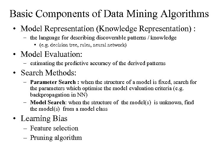 Basic Components of Data Mining Algorithms • Model Representation (Knowledge Representation) : – the