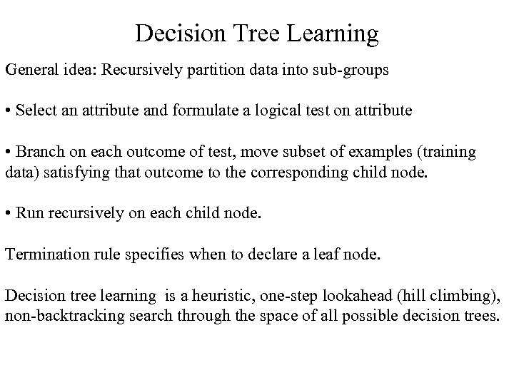 Decision Tree Learning General idea: Recursively partition data into sub-groups • Select an attribute