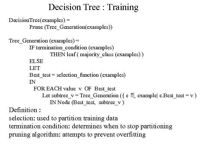 Decision Tree : Training Decision. Tree(examples) = Prune (Tree_Generation(examples)) Tree_Generation (examples) = IF termination_condition