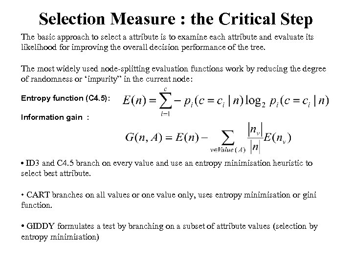 Selection Measure : the Critical Step The basic approach to select a attribute is