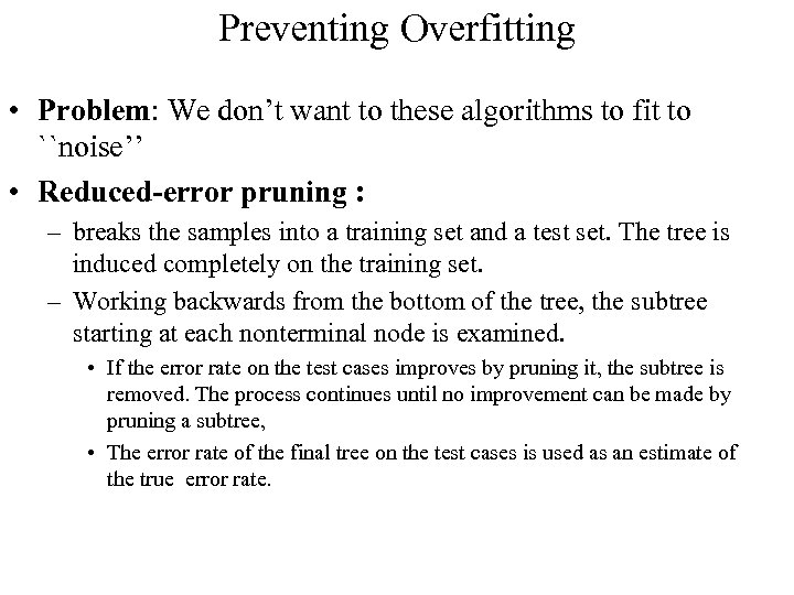 Preventing Overfitting • Problem: We don't want to these algorithms to fit to ``noise''