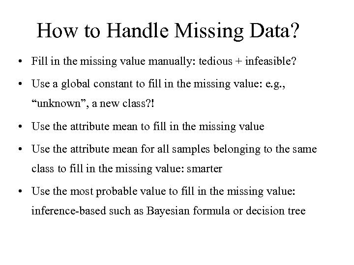 How to Handle Missing Data? • Fill in the missing value manually: tedious +