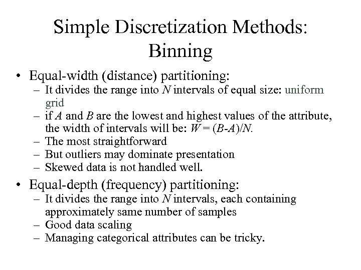 Simple Discretization Methods: Binning • Equal-width (distance) partitioning: – It divides the range into