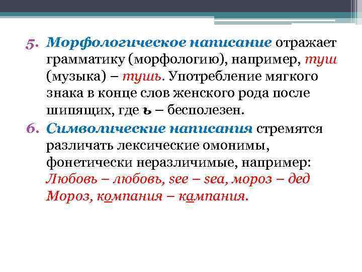5. Морфологическое написание отражает грамматику (морфологию), например, туш (музыка) – тушь. Употребление мягкого знака