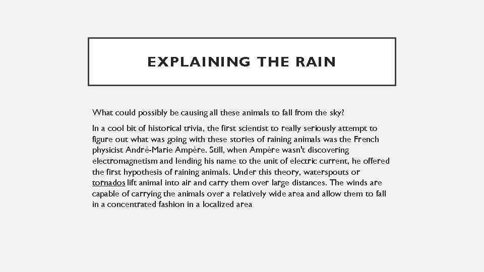 EXPLAINING THE RAIN What could possibly be causing all these animals to fall from