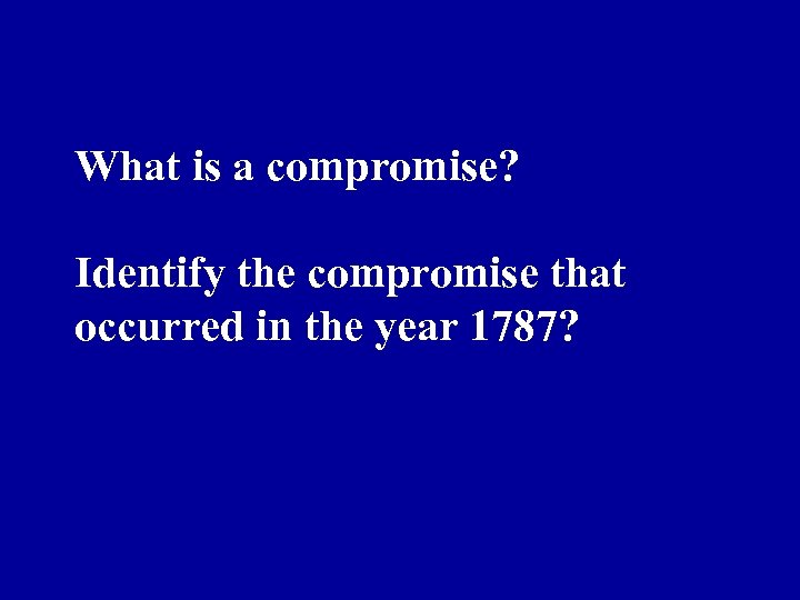 What is a compromise? Identify the compromise that occurred in the year 1787?