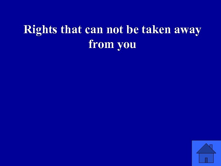 Rights that can not be taken away from you