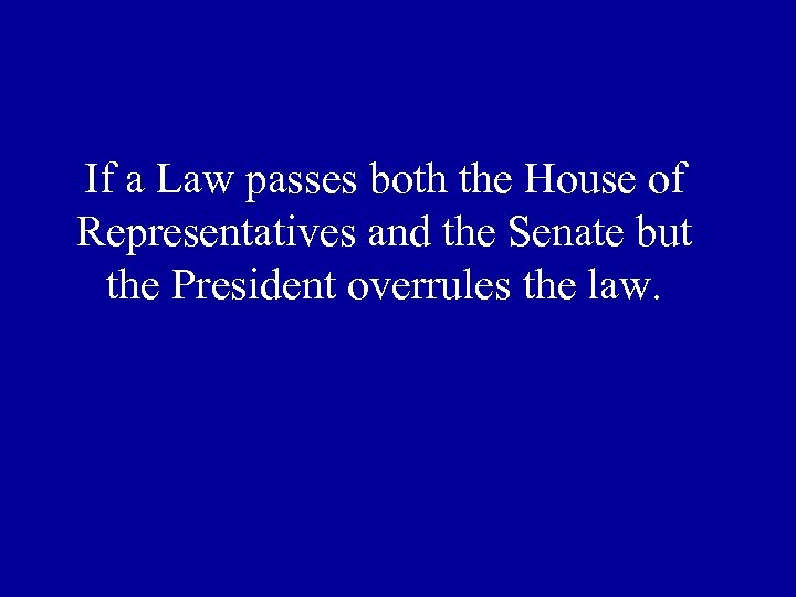 If a Law passes both the House of Representatives and the Senate but the