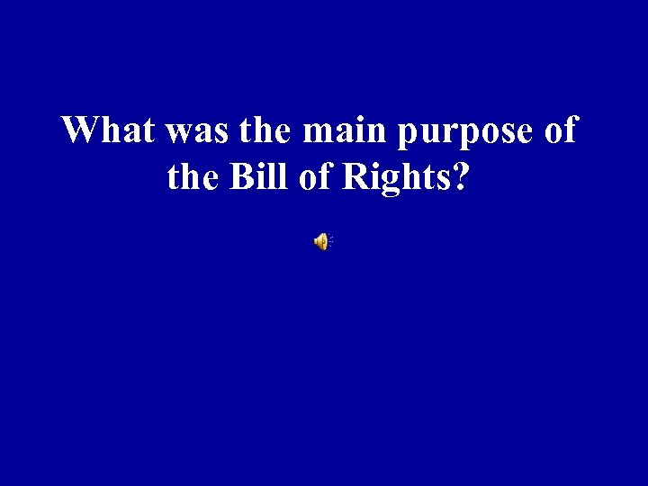 What was the main purpose of the Bill of Rights?