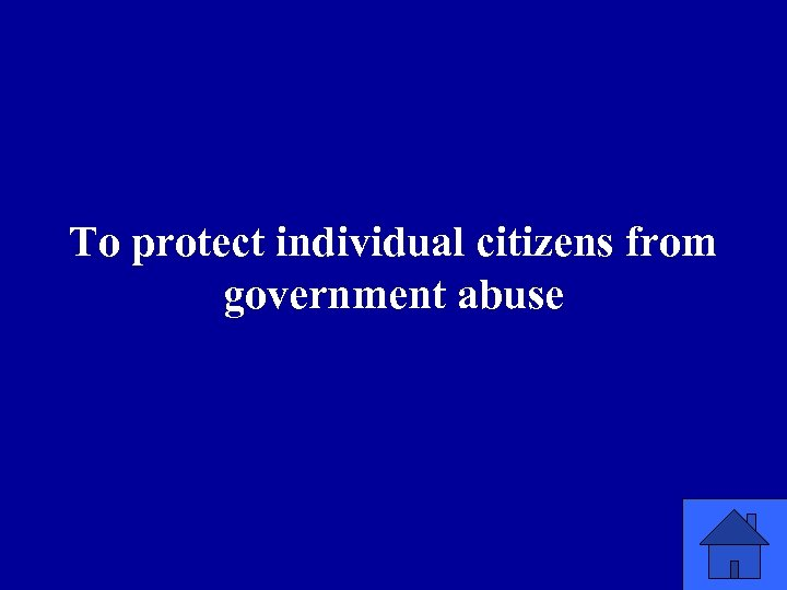 To protect individual citizens from government abuse