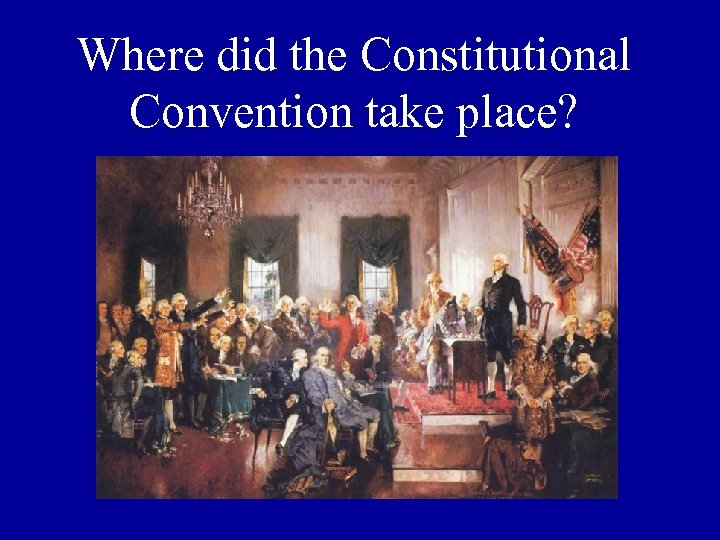 Where did the Constitutional Convention take place?