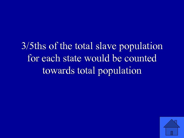 3/5 ths of the total slave population for each state would be counted towards