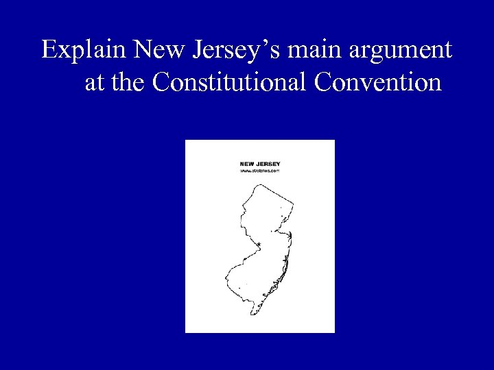 Explain New Jersey's main argument at the Constitutional Convention