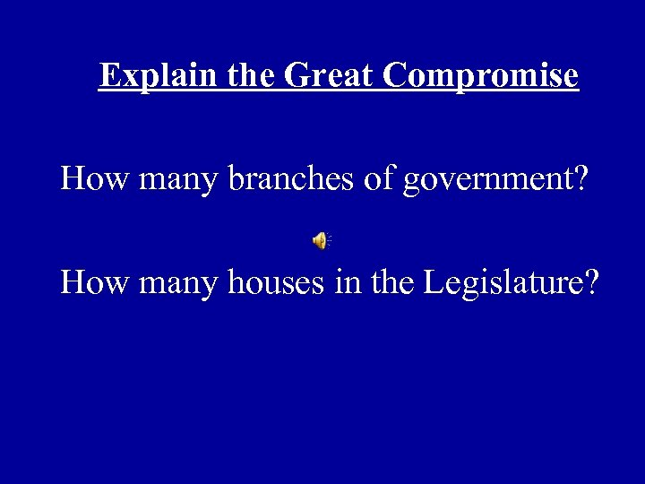 Explain the Great Compromise How many branches of government? How many houses in the