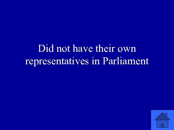 Did not have their own representatives in Parliament
