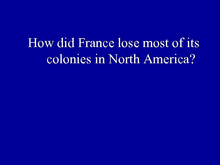 How did France lose most of its colonies in North America?