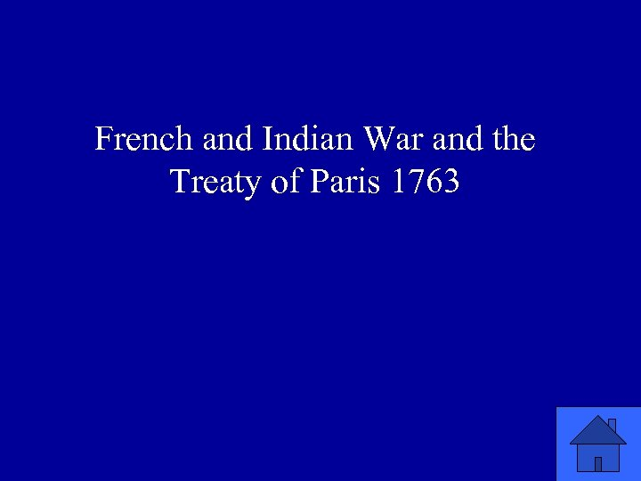 French and Indian War and the Treaty of Paris 1763