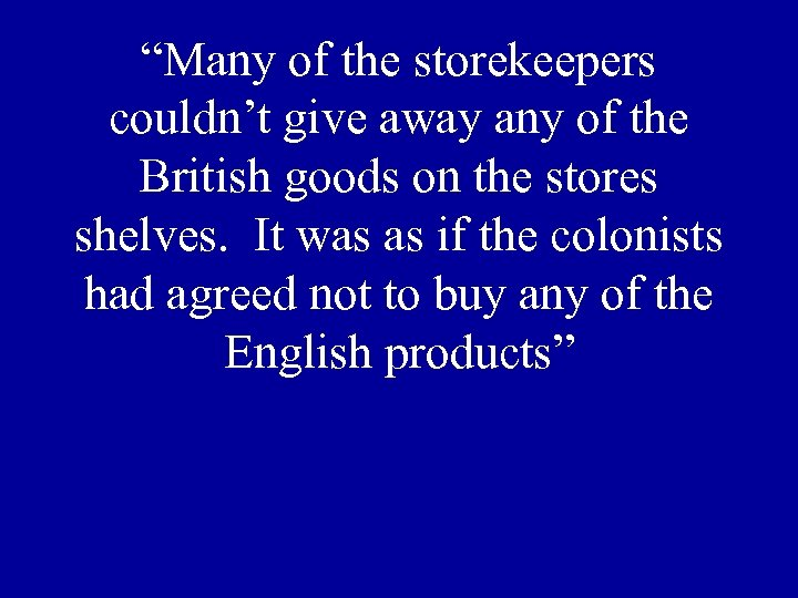 """""""Many of the storekeepers couldn't give away any of the British goods on the"""