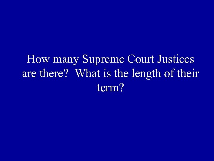 How many Supreme Court Justices are there? What is the length of their term?