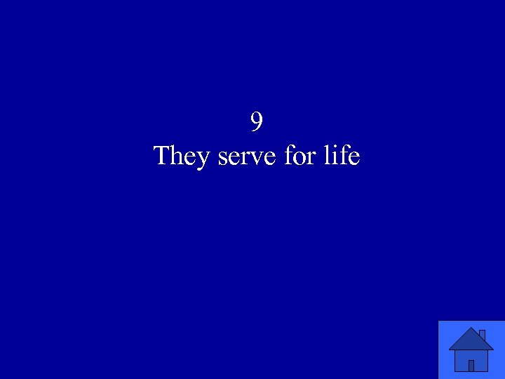 9 They serve for life