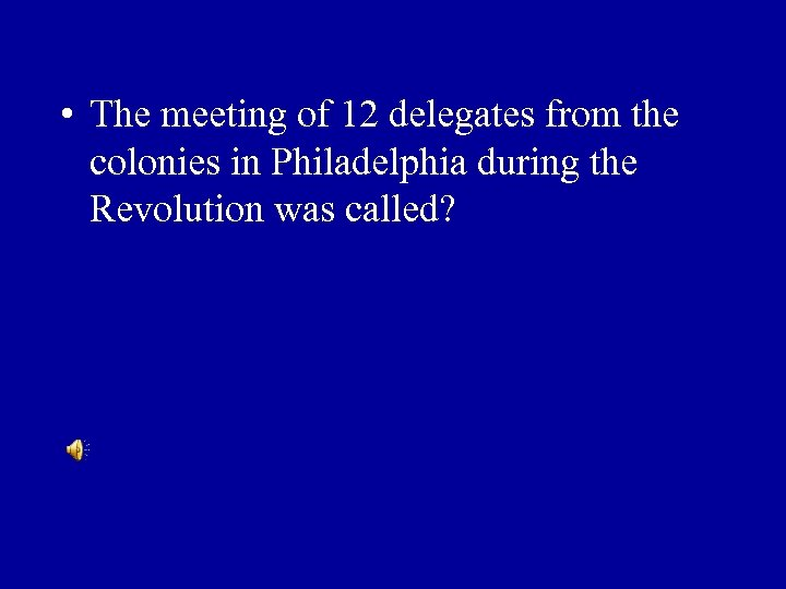 • The meeting of 12 delegates from the colonies in Philadelphia during the