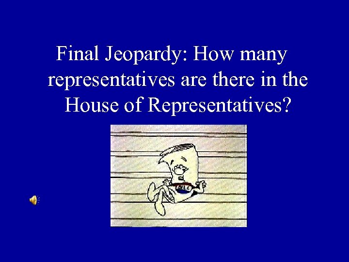 Final Jeopardy: How many representatives are there in the House of Representatives?