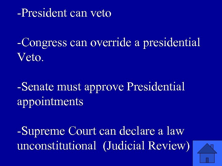 -President can veto -Congress can override a presidential Veto. -Senate must approve Presidential appointments