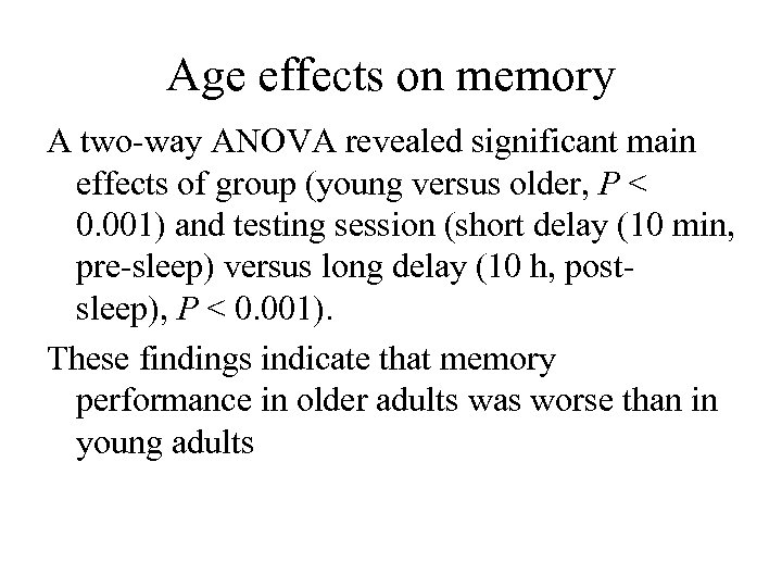 Age effects on memory A two-way ANOVA revealed significant main effects of group (young