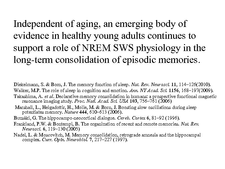 Independent of aging, an emerging body of evidence in healthy young adults continues to