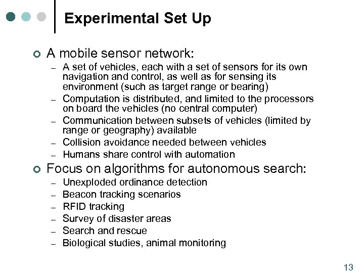 Experimental Set Up ¢ A mobile sensor network: – – – ¢ A set