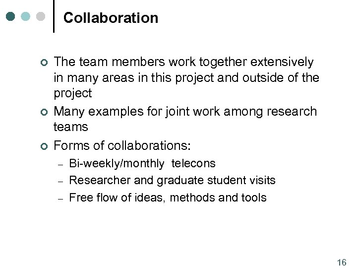 Collaboration ¢ ¢ ¢ The team members work together extensively in many areas in