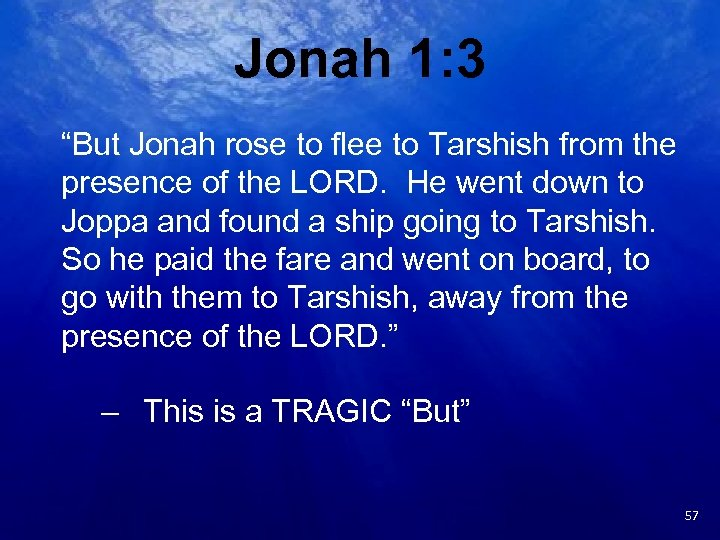 "Jonah 1: 3 ""But Jonah rose to flee to Tarshish from the presence of"