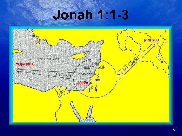 Jonah 1: 1 -3 16 59
