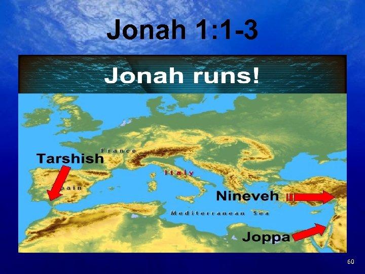Jonah 1: 1 -3 17 60