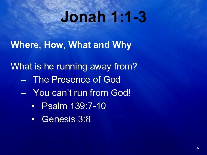 Jonah 1: 1 -3 Where, How, What and Why What is he running away