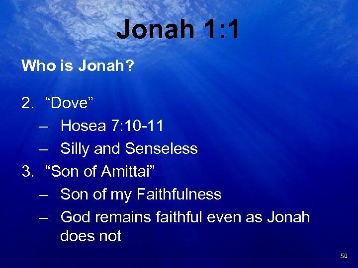 "Jonah 1: 1 Who is Jonah? 2. ""Dove"" – Hosea 7: 10 -11 –"