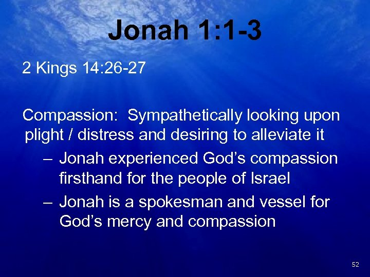 Jonah 1: 1 -3 2 Kings 14: 26 -27 Compassion: Sympathetically looking upon plight