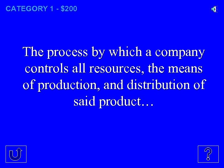 CATEGORY 1 - $200 The process by which a company controls all resources, the