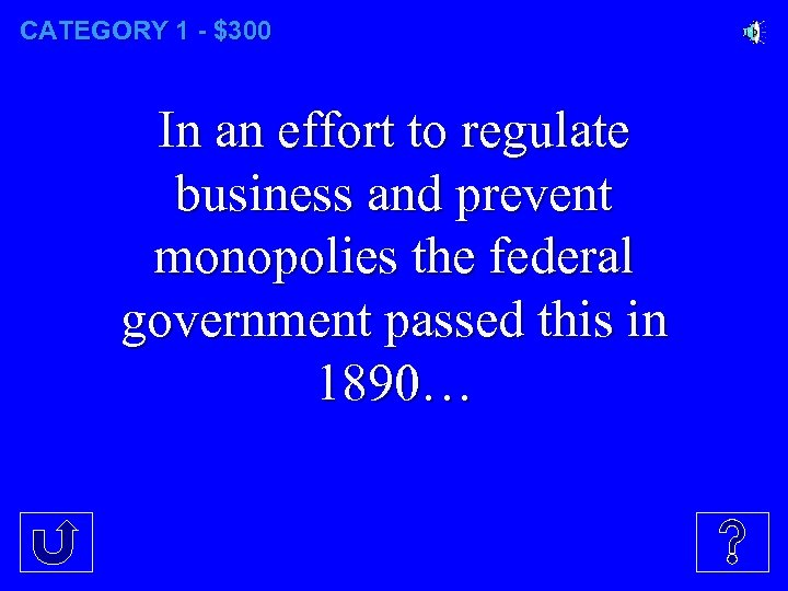 CATEGORY 1 - $300 In an effort to regulate business and prevent monopolies the