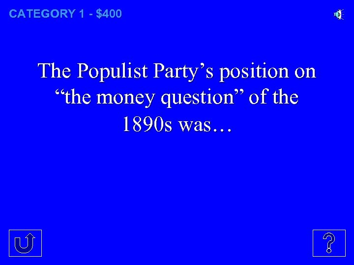 "CATEGORY 1 - $400 The Populist Party's position on ""the money question"" of the"