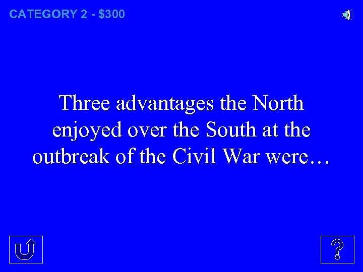 CATEGORY 2 - $300 Three advantages the North enjoyed over the South at the